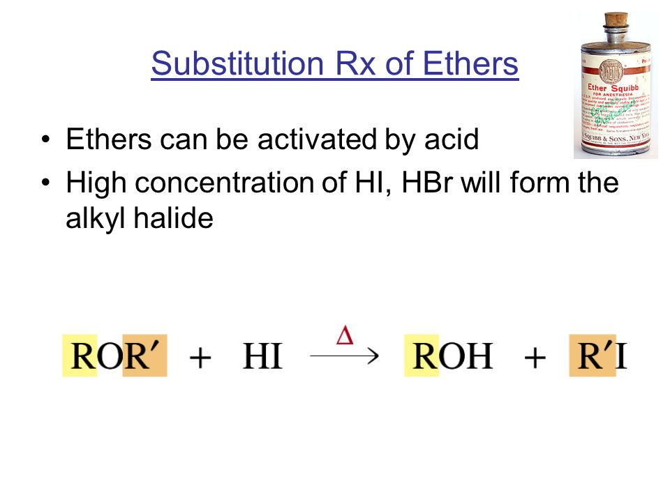 Substitution Rx of Ethers Ethers can be activated by acid High concentration of HI, HBr will form the alkyl halide