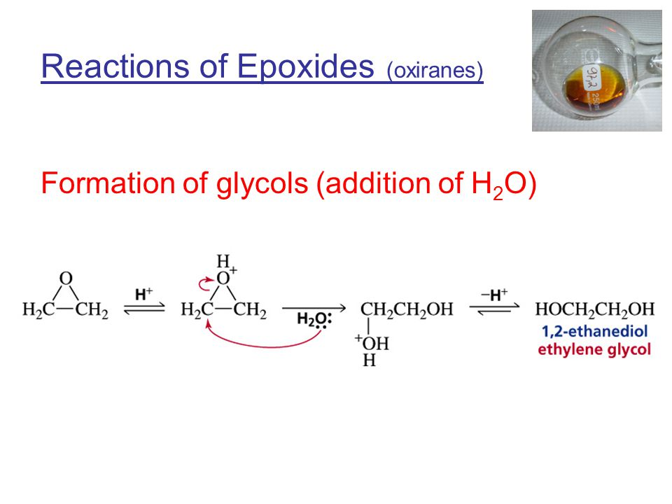 Reactions of Epoxides (oxiranes) Formation of glycols (addition of H 2 O)