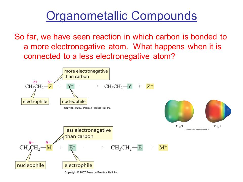 Organometallic Compounds So far, we have seen reaction in which carbon is bonded to a more electronegative atom.