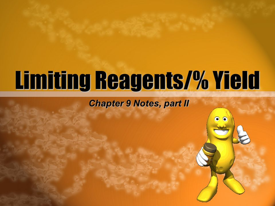 Limiting Reagents/% Yield Chapter 9 Notes, part II