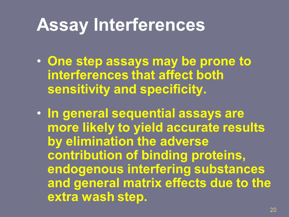 20 Assay Interferences One step assays may be prone to interferences that affect both sensitivity and specificity.