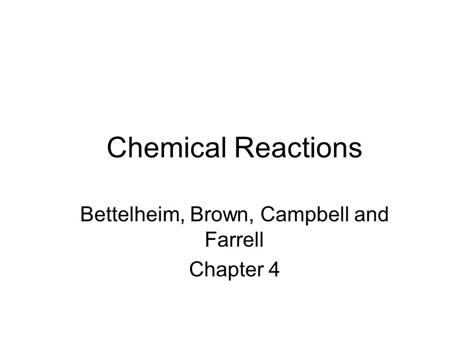 Chemical Reactions Bettelheim, Brown, Campbell and Farrell Chapter 4