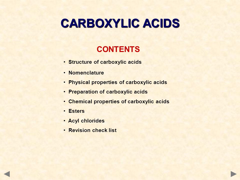 CONTENTS Structure of carboxylic acids Nomenclature Physical properties of carboxylic acids Preparation of carboxylic acids Chemical properties of carboxylic acids Esters Acyl chlorides Revision check list CARBOXYLIC ACIDS