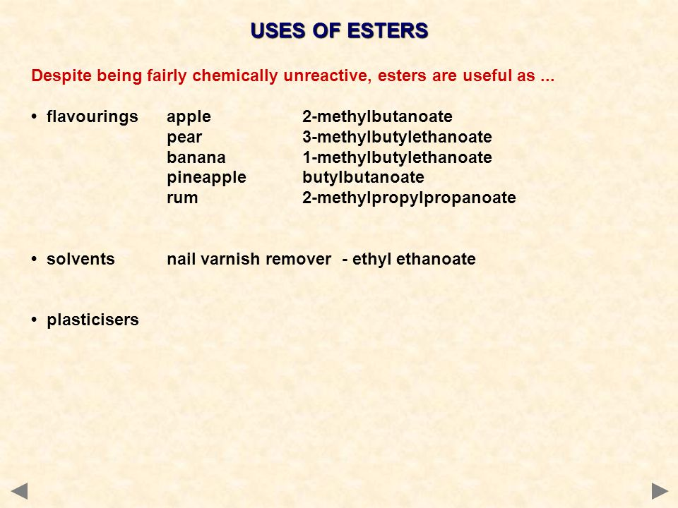 USES OF ESTERS Despite being fairly chemically unreactive, esters are useful as...