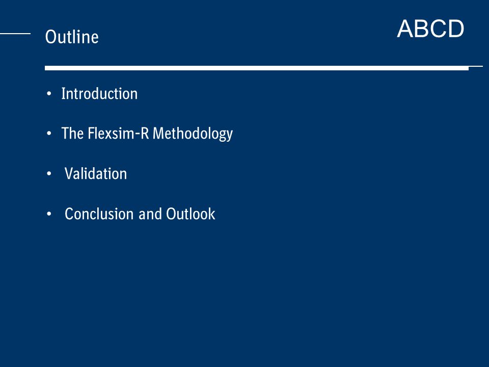 ABCD Outline Introduction The Flexsim-R Methodology Validation Conclusion and Outlook