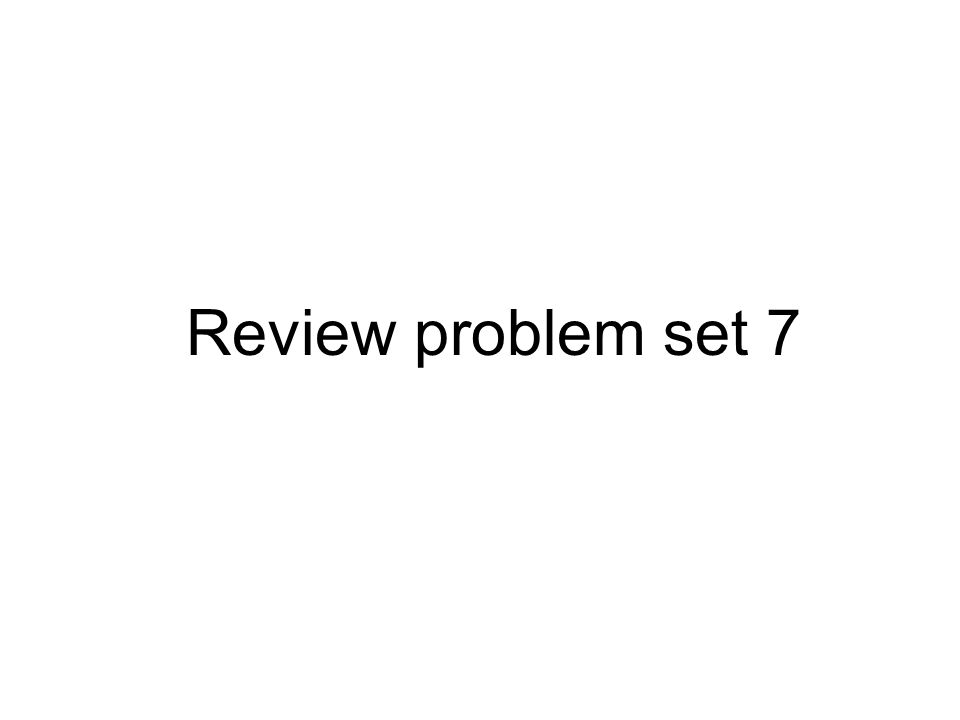 Review problem set 7