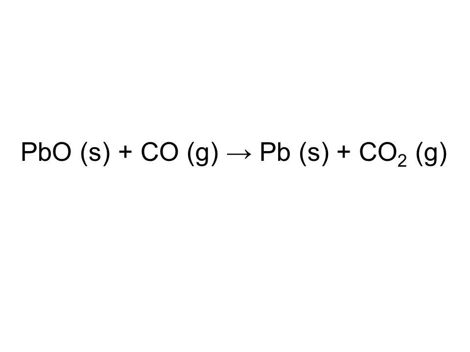 PbO (s) + CO (g) → Pb (s) + CO 2 (g)