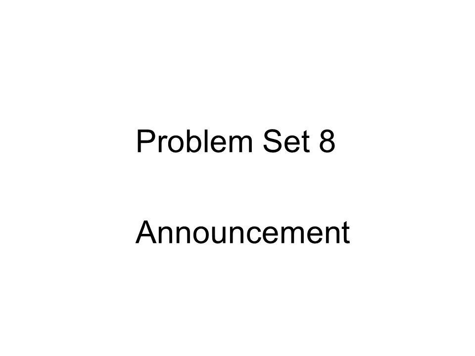 Problem Set 8 Announcement