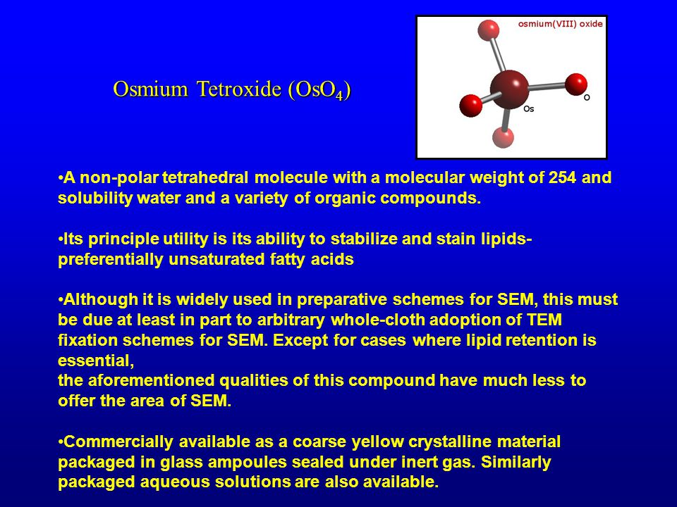 Osmium Tetroxide (OsO 4 ) A non-polar tetrahedral molecule with a molecular weight of 254 and solubility water and a variety of organic compounds.