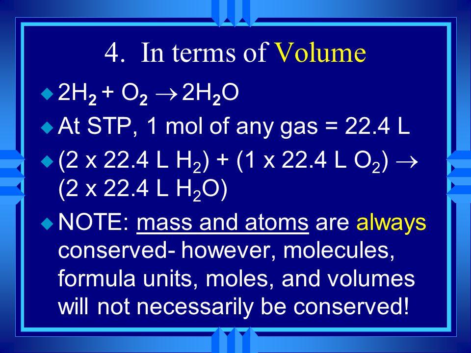 In terms of Mass  2H 2 + O 2   2H 2 O 2 moles H 2 O 18.02 g H 2 O 1 mole H 2 O = 36.04 g H 2 O 2H 2 + O 2   2H 2 O 36.04 g H 2 + O 2 = 36.04 g H