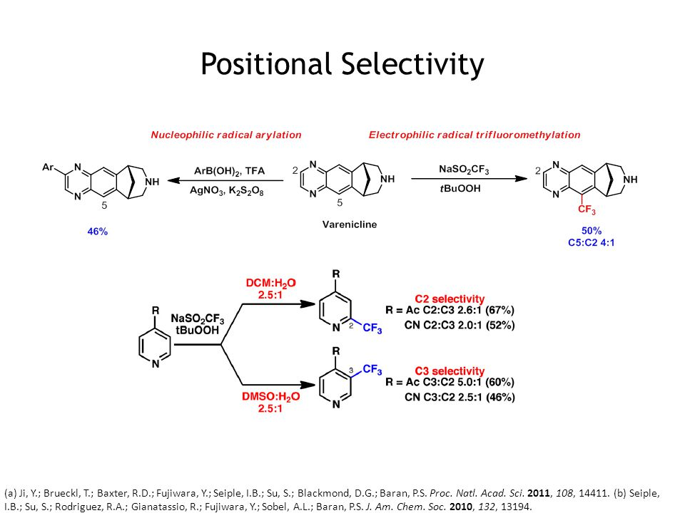 Positional Selectivity (a) Ji, Y.; Brueckl, T.; Baxter, R.D.; Fujiwara, Y.; Seiple, I.B.; Su, S.; Blackmond, D.G.; Baran, P.S. Proc. Natl. Acad. Sci.