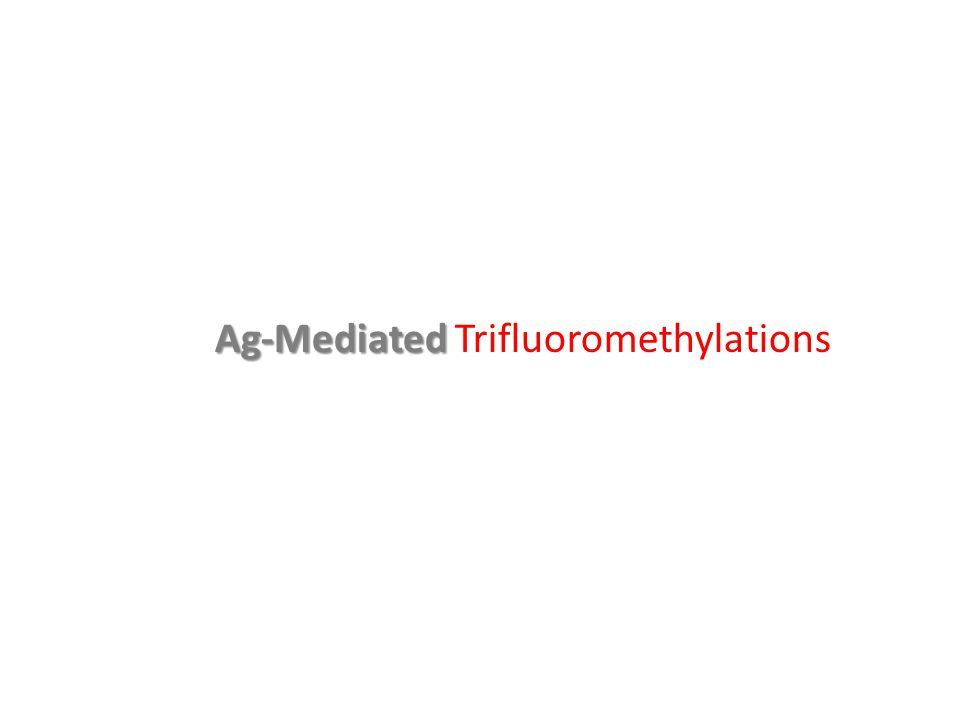 Ag-Mediated Ag-Mediated Trifluoromethylations
