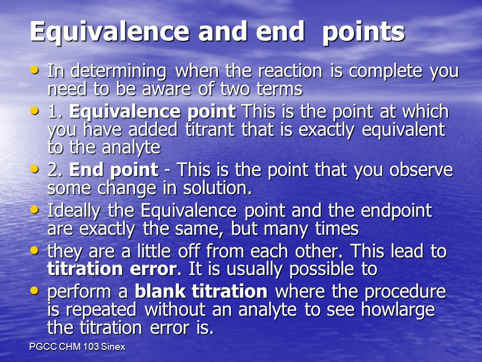 PGCC CHM 103 Sinex Equivalence and end points In determining when the reaction is complete you need to be aware of two terms In determining when the reaction is complete you need to be aware of two terms 1.