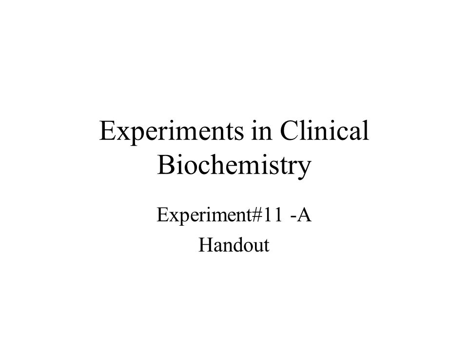 Experiments in Clinical Biochemistry Experiment#11 -A Handout