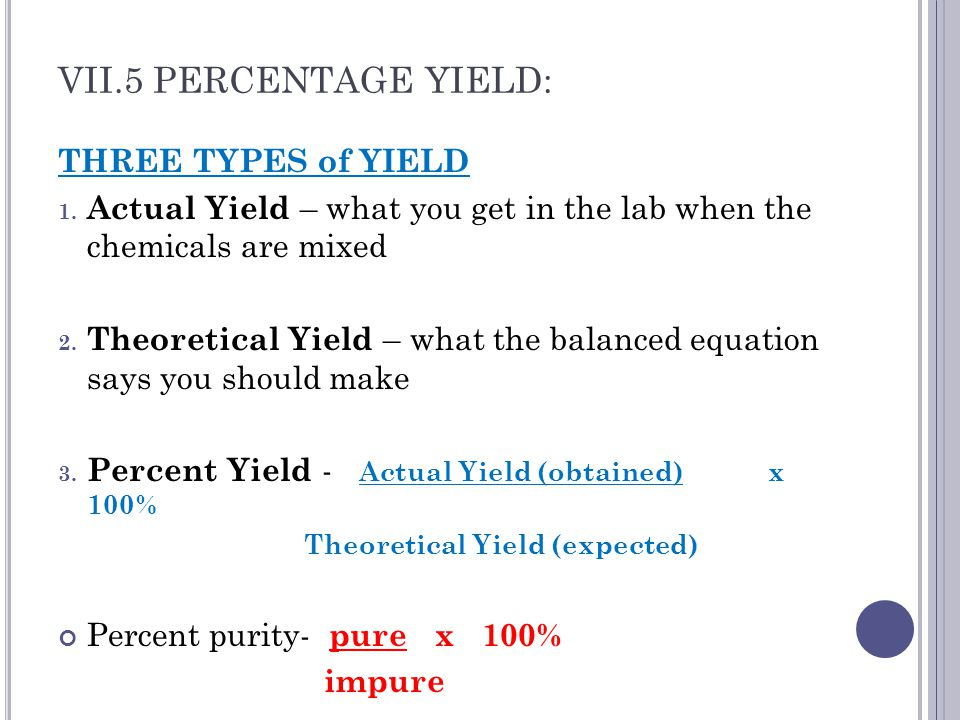 VII.5 PERCENTAGE YIELD: THREE TYPES of YIELD 1.