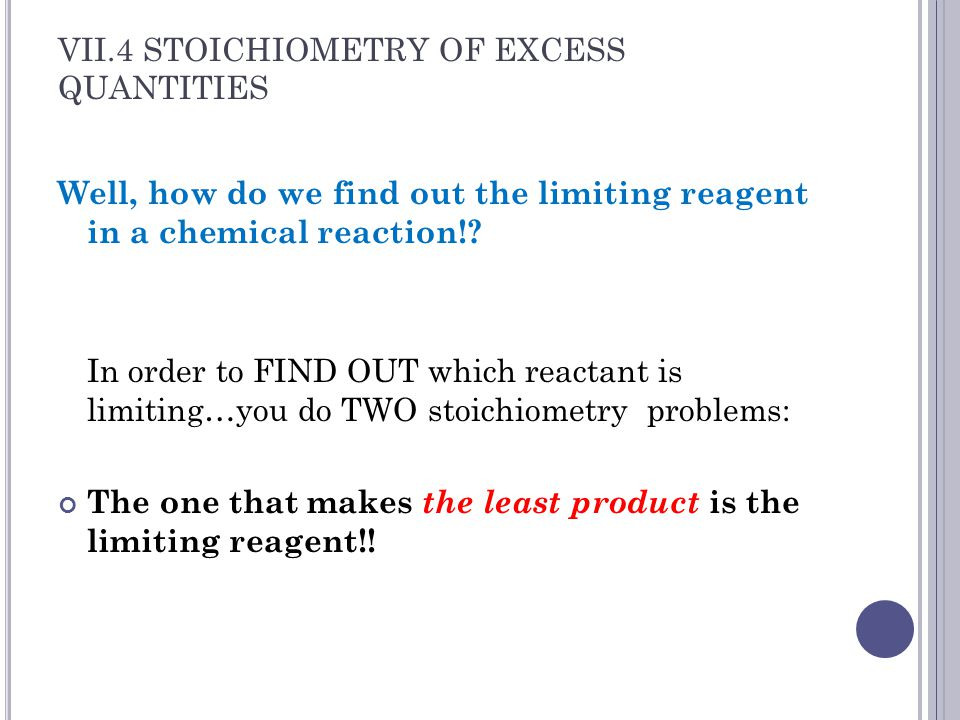 VII.4 STOICHIOMETRY OF EXCESS QUANTITIES Well, how do we find out the limiting reagent in a chemical reaction!.