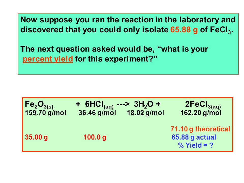 Now suppose you ran the reaction in the laboratory and discovered that you could only isolate 65.88 g of FeCl 3.