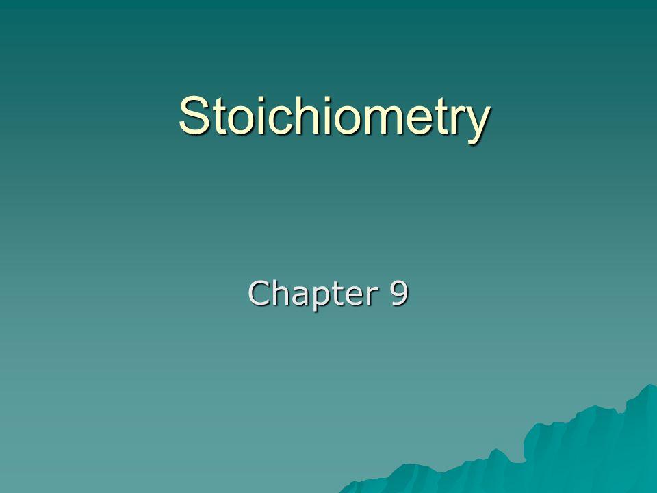 Stoichiometry Chapter 9
