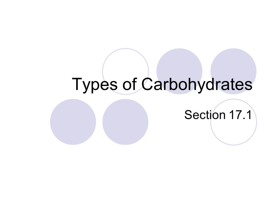 Types of Carbohydrates Section 17.1