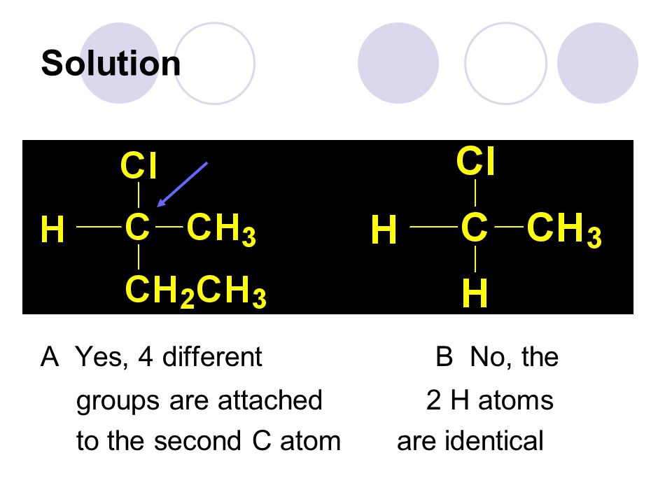 Solution A Yes, 4 different B No, the groups are attached 2 H atoms to the second C atom are identical