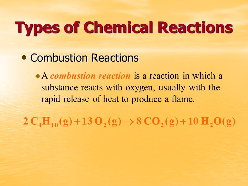 Types of Chemical Reactions Combustion Reactions Combustion Reactions A combustion reaction is a reaction in which a substance reacts with oxygen, usually with the rapid release of heat to produce a flame.