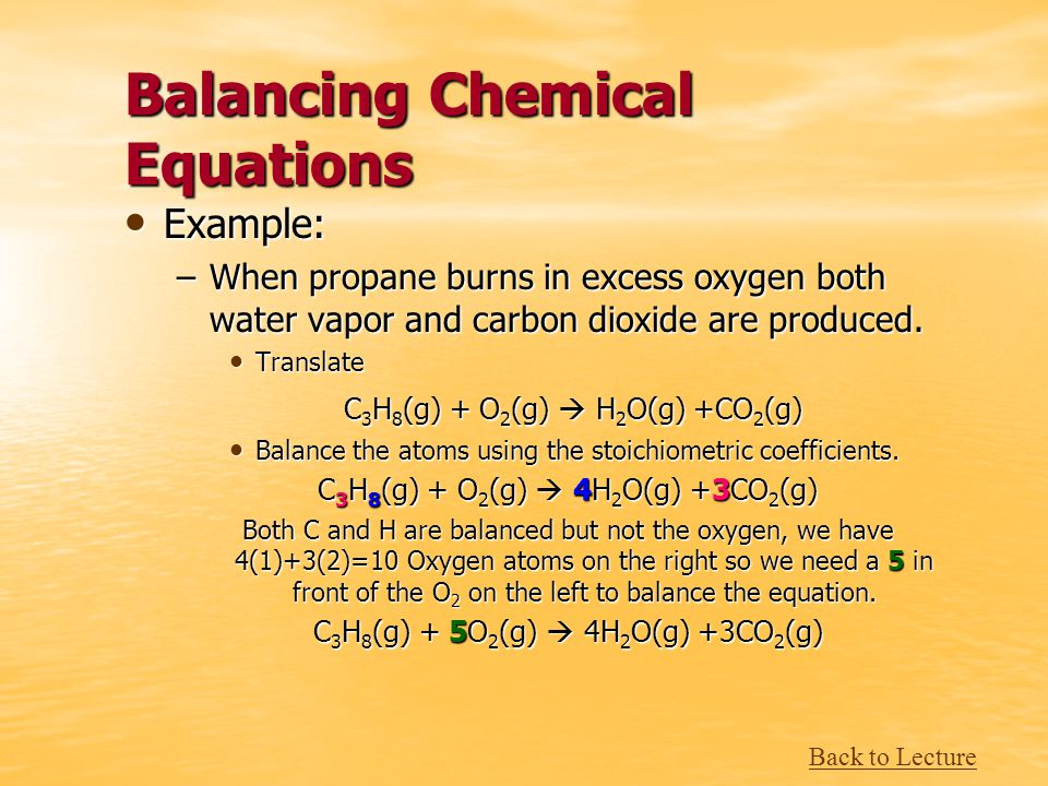 Balancing Chemical Equations Example: Example: –When propane burns in excess oxygen both water vapor and carbon dioxide are produced.