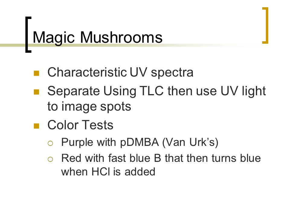 Magic Mushrooms Characteristic UV spectra Separate Using TLC then use UV light to image spots Color Tests  Purple with pDMBA (Van Urk's)  Red with f