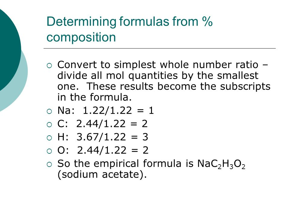 Determining formulas from % composition  Convert to simplest whole number ratio – divide all mol quantities by the smallest one.