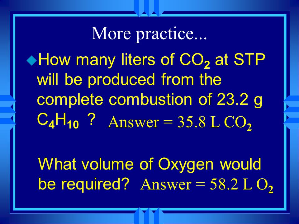 Volume-Volume Calculations u How many liters of CH 4 at STP are required to completely react with 17.5 L of O 2 .