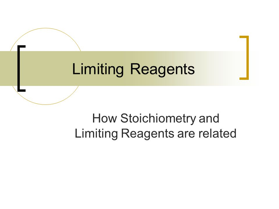 Limiting Reagents How Stoichiometry and Limiting Reagents are related