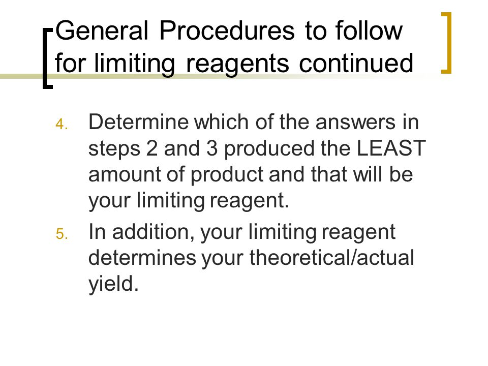 General Procedures to follow for limiting reagents continued 4.