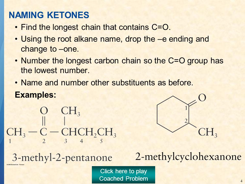 4 NAMING KETONES Find the longest chain that contains C=O.