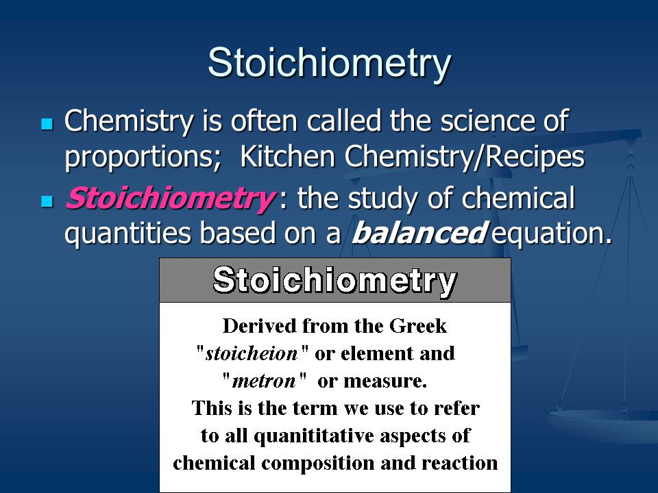 Stoichiometry Chemistry is often called the science of proportions; Kitchen Chemistry/Recipes Chemistry is often called the science of proportions; Ki