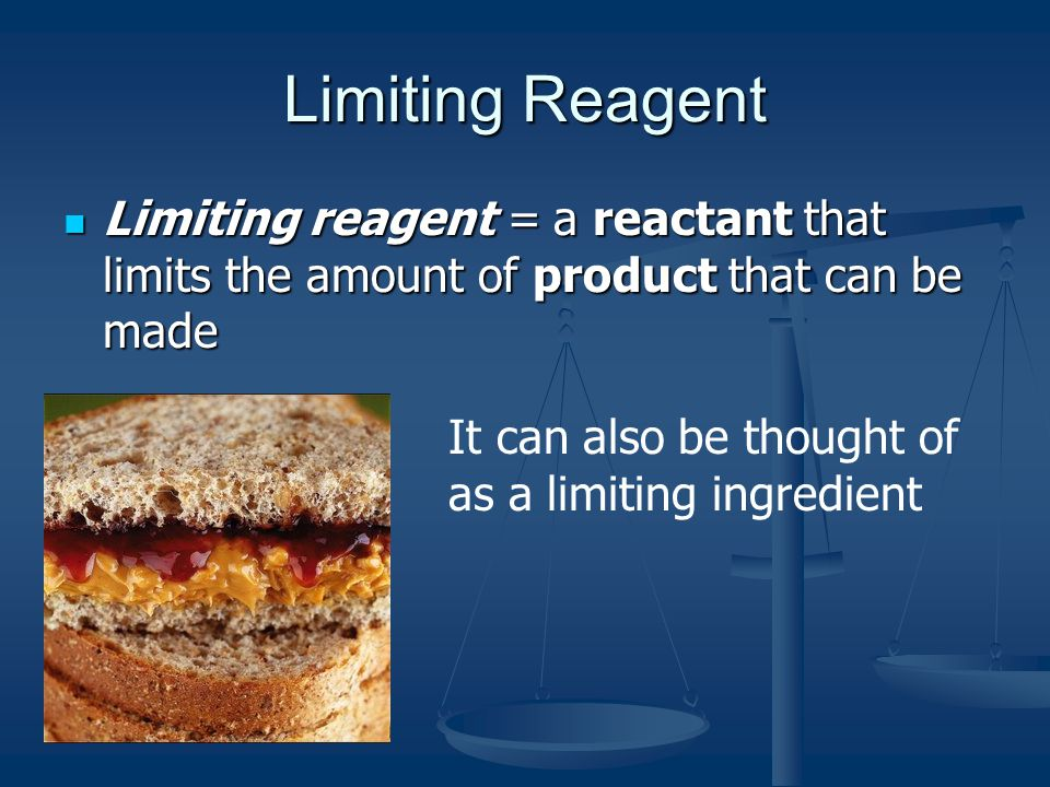 Limiting Reagent Limiting reagent = a reactant that limits the amount of product that can be made Limiting reagent = a reactant that limits the amount