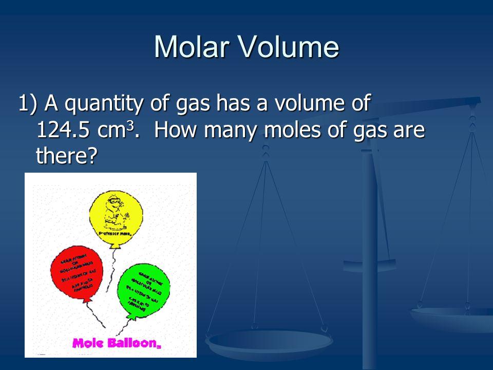 Molar Volume 2) Hydrogen sulfide occupies 278.2cm 3.