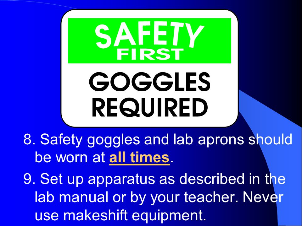 8. Safety goggles and lab aprons should be worn at all times.