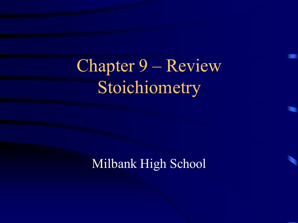 Chapter 9 – Review Stoichiometry Milbank High School