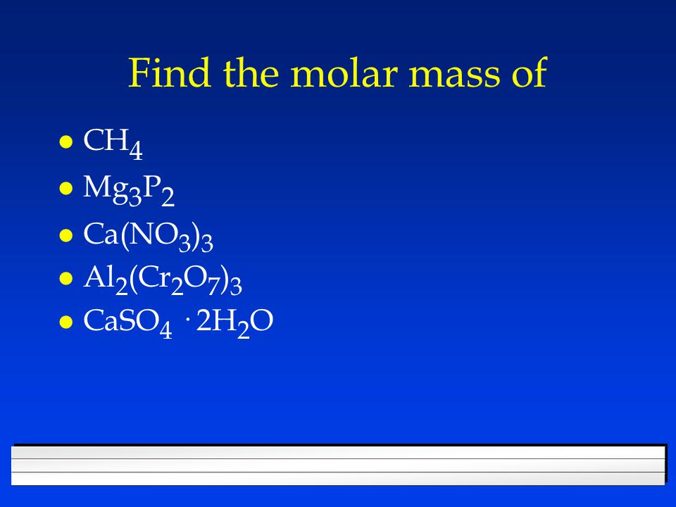 Molar mass l Mass of 1 mole of a substance. l Often called molecular weight.