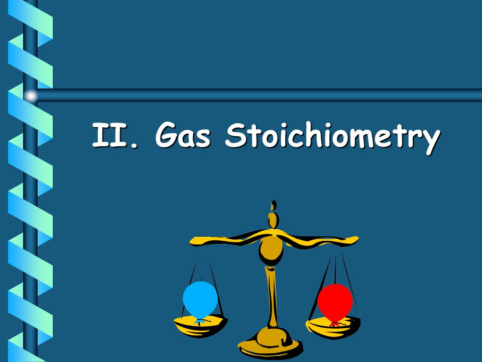 II. Gas Stoichiometry