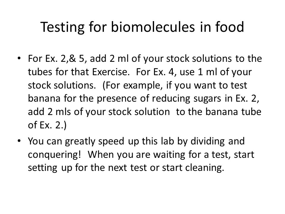 Testing for biomolecules in food For Ex. 2,& 5, add 2 ml of your stock solutions to the tubes for that Exercise. For Ex. 4, use 1 ml of your stock sol