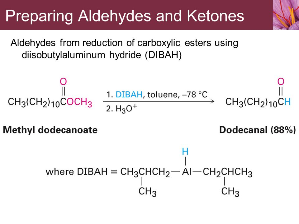 Aldehydes from reduction of carboxylic esters using diisobutylaluminum hydride (DIBAH) Preparing Aldehydes and Ketones