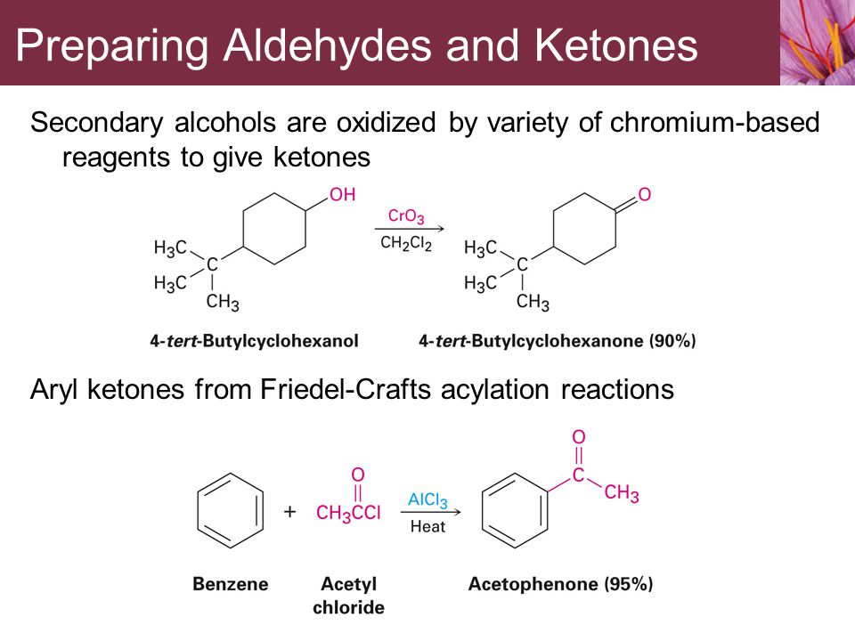 Secondary alcohols are oxidized by variety of chromium-based reagents to give ketones Aryl ketones from Friedel-Crafts acylation reactions Preparing A