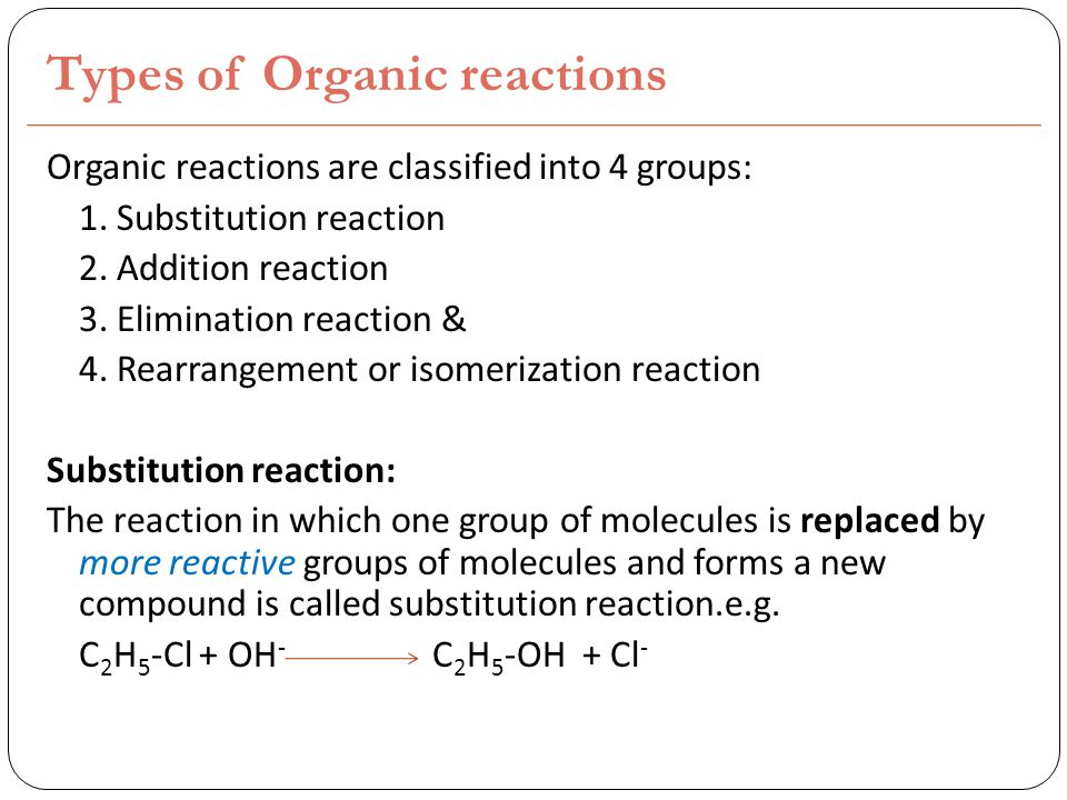 Types of Organic reactions Organic reactions are classified into 4 groups: 1.