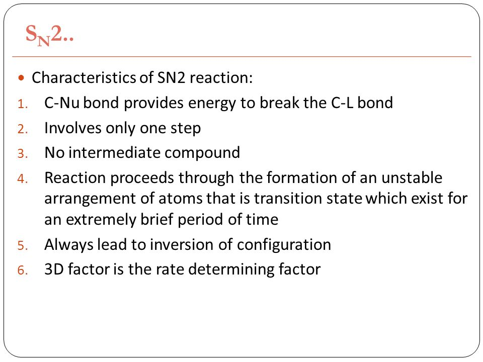 S N 2.. Characteristics of SN2 reaction: 1. C-Nu bond provides energy to break the C-L bond 2.