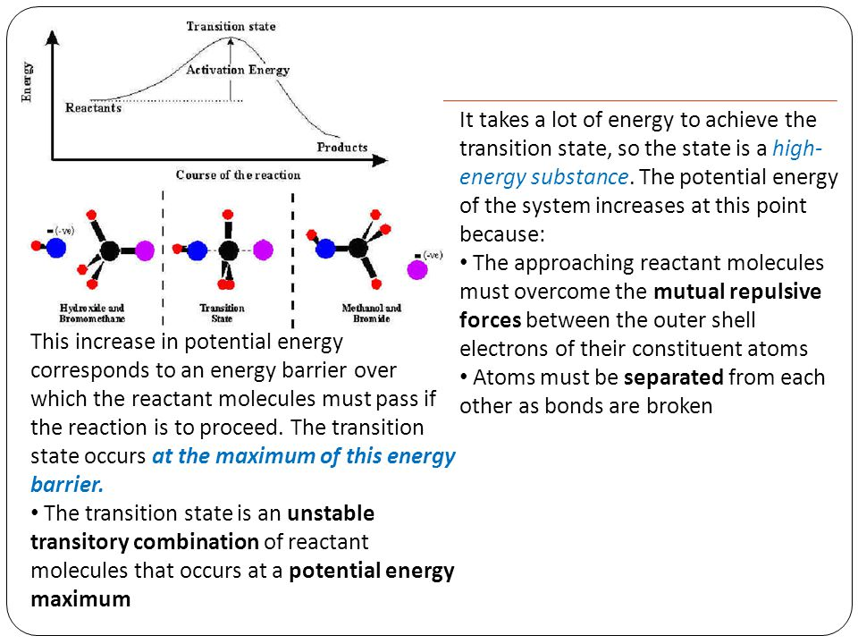 It takes a lot of energy to achieve the transition state, so the state is a high- energy substance.