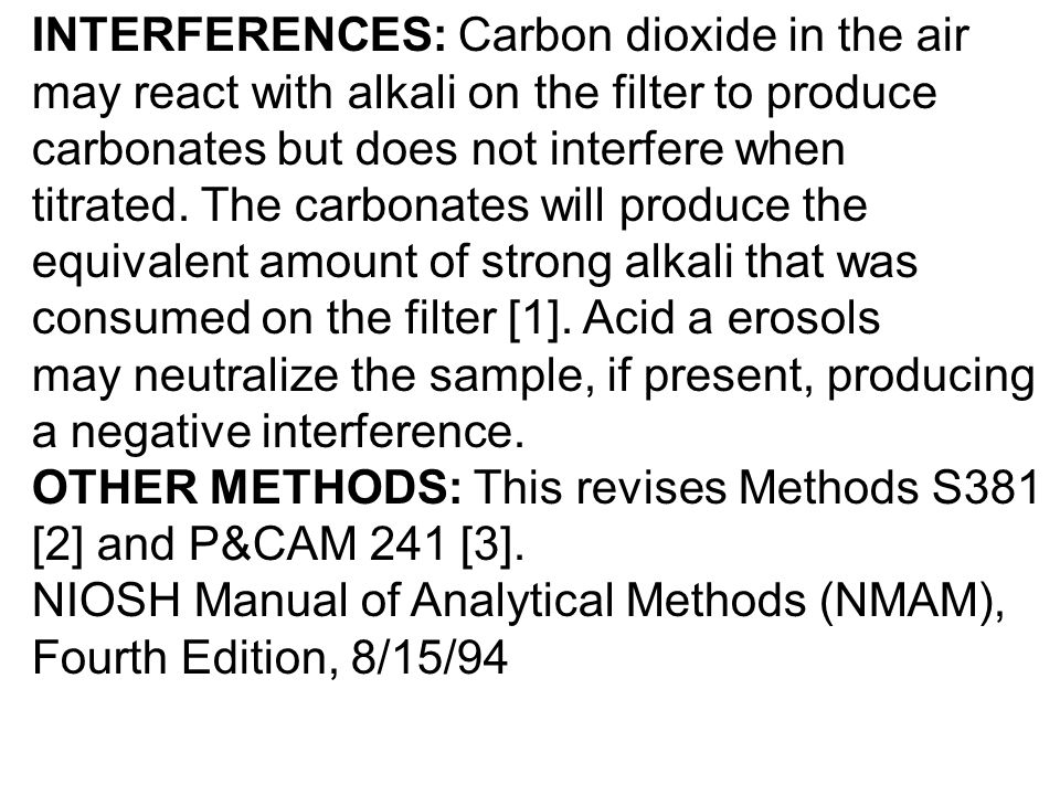 INTERFERENCES: Carbon dioxide in the air may react with alkali on the filter to produce carbonates but does not interfere when titrated.