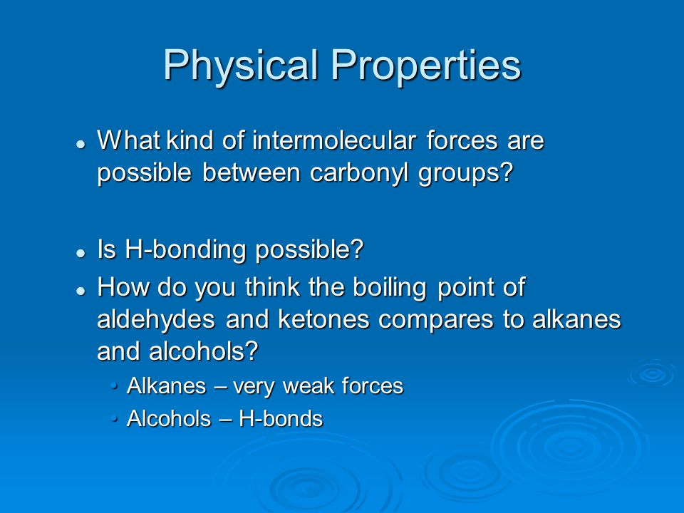 Physical Properties What kind of intermolecular forces are possible between carbonyl groups? What kind of intermolecular forces are possible between c