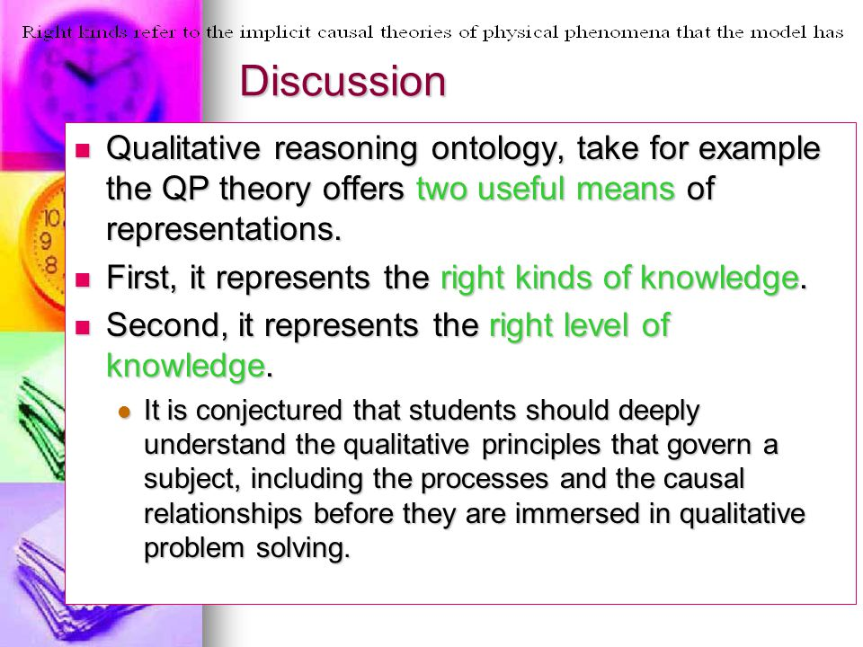 Discussion Qualitative reasoning ontology, take for example the QP theory offers two useful means of representations.