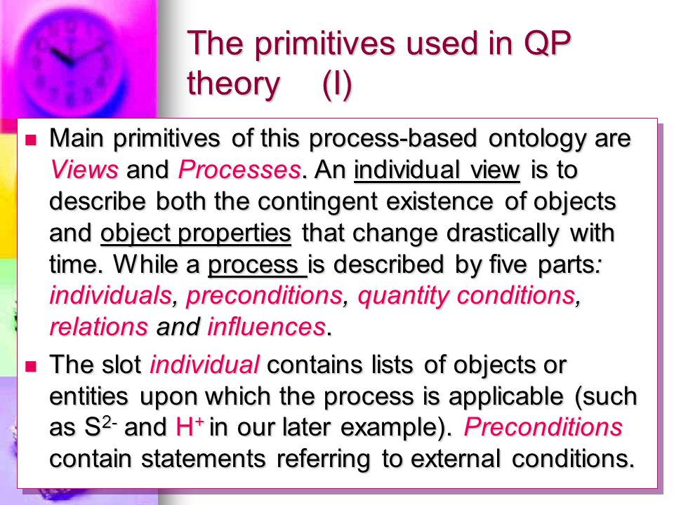 The primitives used in QP theory(I) Main primitives of this process-based ontology are Views and Processes. An individual view is to describe both the