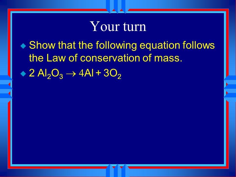 In terms of mass  2H 2 + O 2   2H 2 O 2 moles H 2 O 18.02 g H 2 O 1 mole H 2 O = 36.04 g H 2 O 2H 2 + O 2   2H 2 O 36.04 g (H 2 + O 2 ) =36.04 g H 2 O